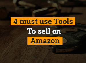 If You Want To Sell On Amazon, You Must Use These 4 Tools