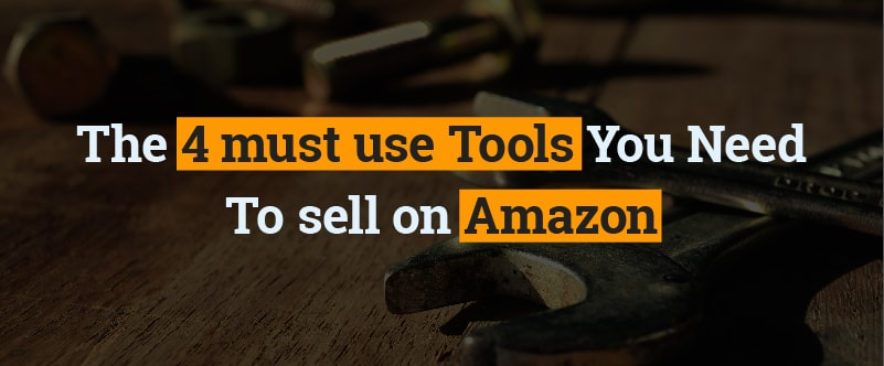 4 must use tools to sell on amazon