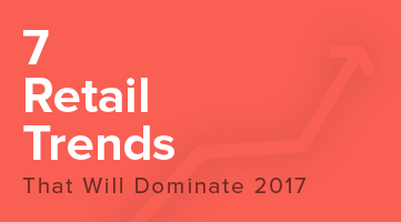 Seven Retail Trends That Will Dominate 2017