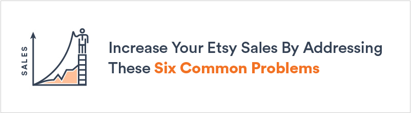 Increase Your Etsy Sales By Addressing These Six Common Problems
