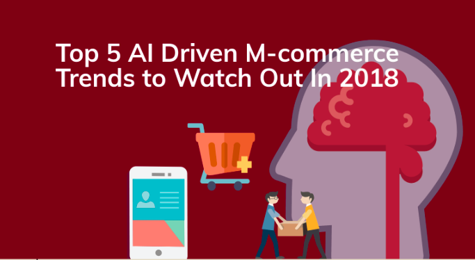 Top 5 AI-Driven MCommerce Trends To Watch Out For In 2018