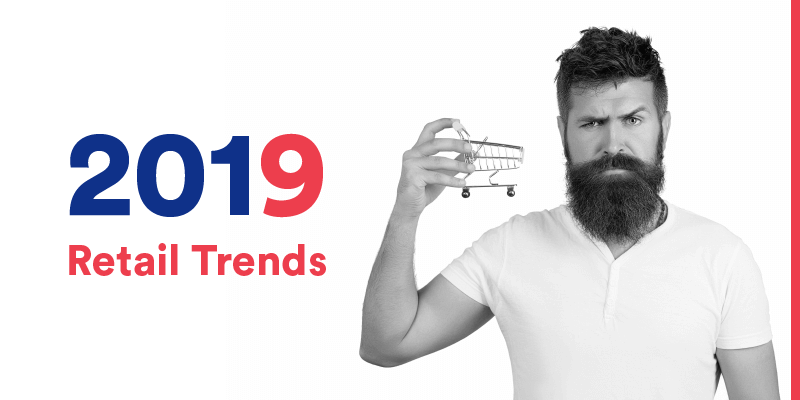 9 Retail Trends To Watch Out For In 2019, With Expert Analysis