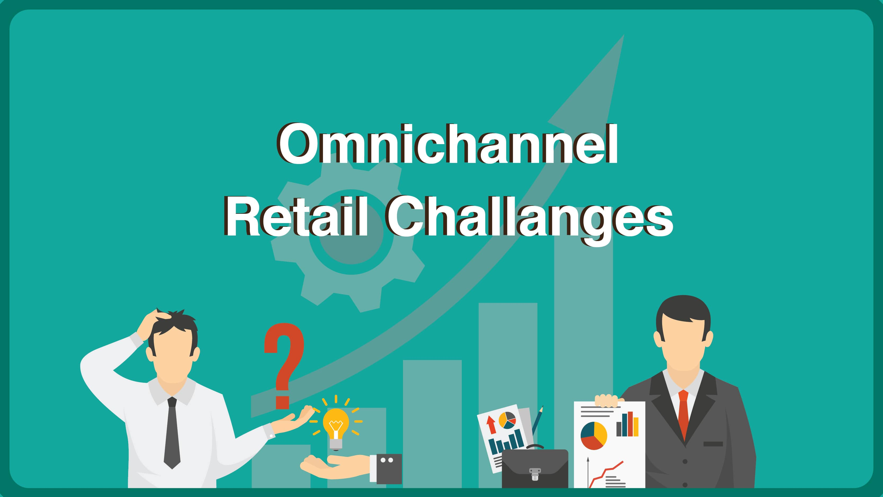 Omnichannel Retail Challanges