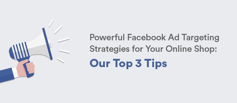 A 3-Part Facebook Ads Strategy To Maximize eCommerce Revenue